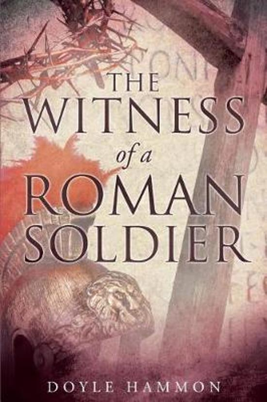 The Witness of a Roman Soldier