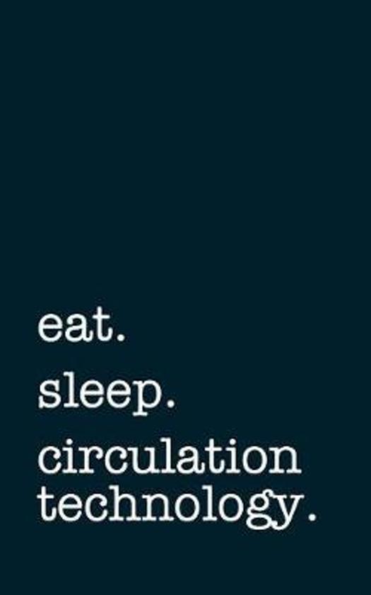Eat. Sleep. Circulation Technology. - Lined Notebook