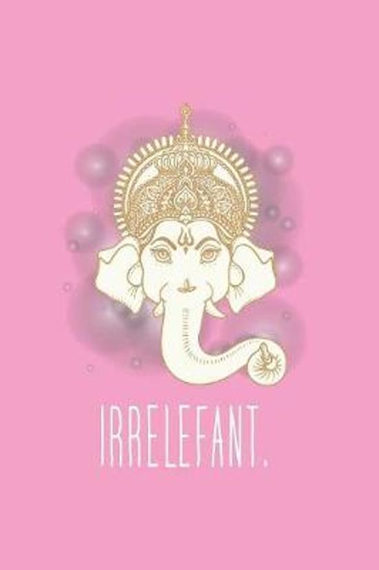 Irrelefant: Punktiertes Irrelefant Notizbuch oder Elefant Notizheft Gepunktet - Elefanten Journal f�r M�nner und Frauen punktiert