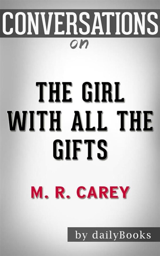 The Girl With All the Gifts: by M. R. Carey   Conversation Starters