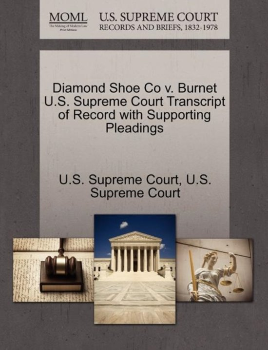 Diamond Shoe Co V. Burnet U.S. Supreme Court Transcript of Record with Supporting Pleadings