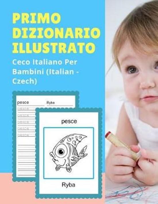 Primo Dizionario Illustrato Ceco Italiano Per Bambini (Italian - Czech)