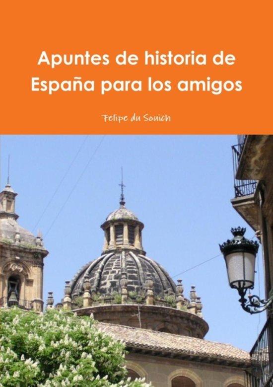 Bolcom Apuntes De Historia De Espana Para Los Amigos Felipe Du