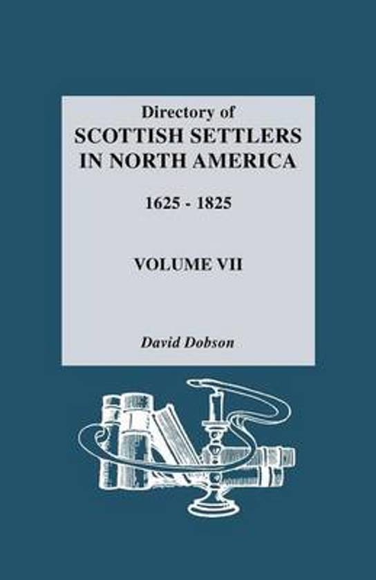 Directory of Scottish Settlers in North America, 1625-1825. Volume VII