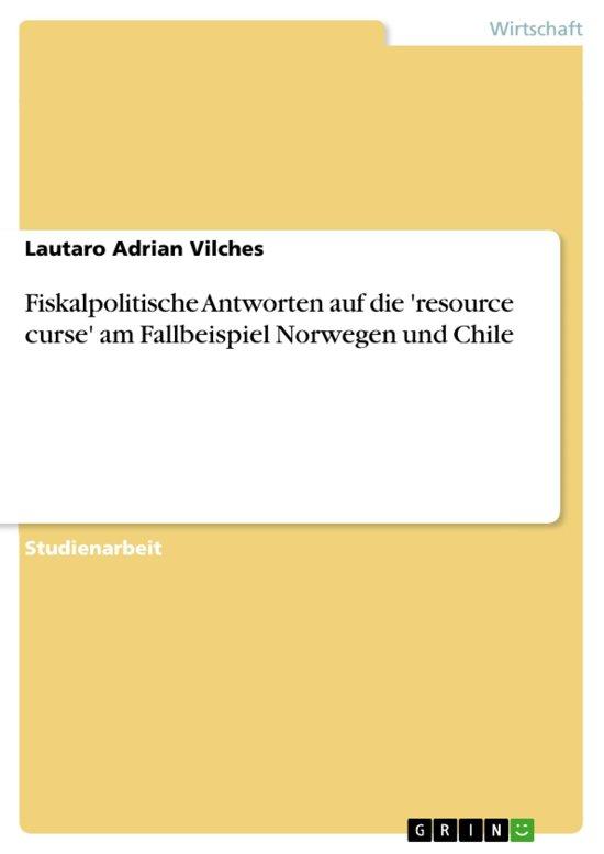 Fiskalpolitische Antworten auf die 'resource curse' am Fallbeispiel Norwegen und Chile