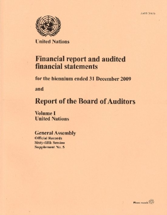 Financial Report and Audited Financial Statements for the Biennium Ended 31 December 2009 and Report of the Board of Auditors, Volume I, United Nations