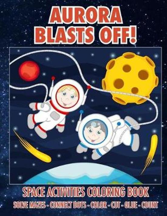 Aurora Blasts Off! Space Activities Coloring Book