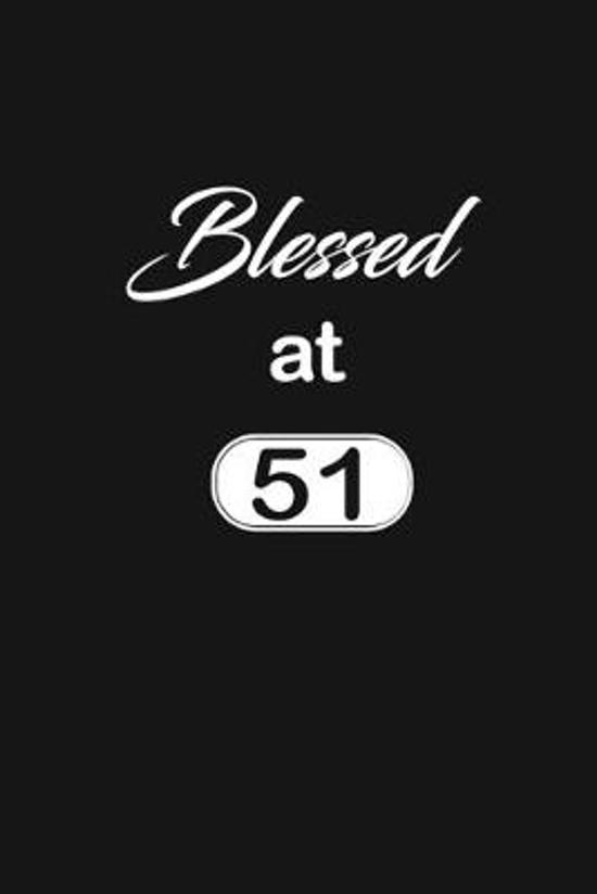 Blessed at 51: 51st fifty-first Birthday Gift for Women fifty one year old daughter, son, boyfriend, girlfriend, men, wife and husban
