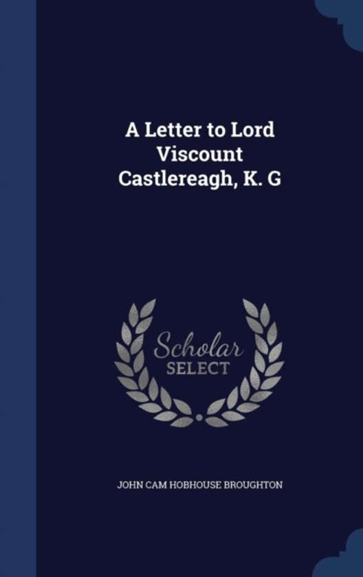 A Letter to Lord Viscount Castlereagh, K. G