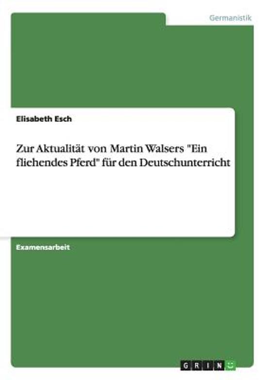 Zur Aktualitat Von Martin Walsers Ein Fliehendes Pferd Fur Den Deutschunterricht