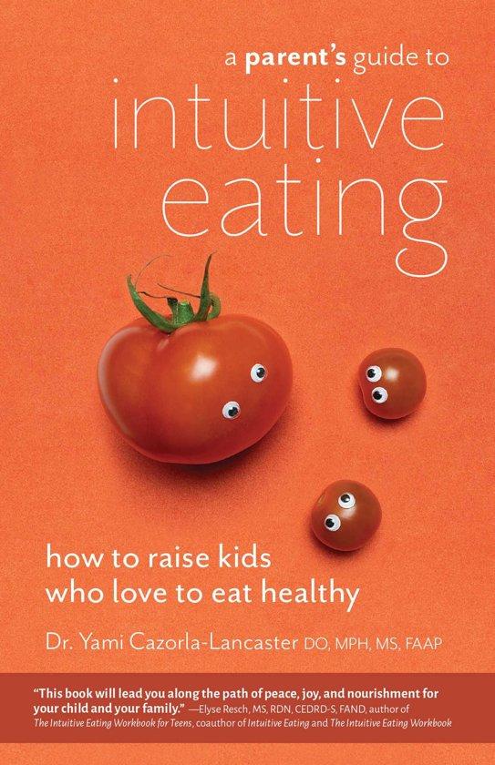 Boek cover A Parents Guide to Intuitive Eating van Yami Cazorla-Lancaster, Do, Mph, (Onbekend)