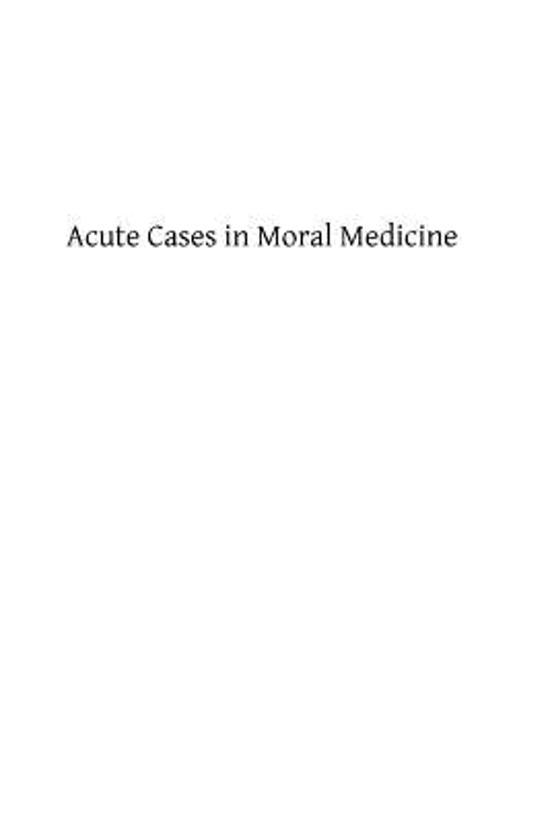 Acute Cases in Moral Medicine