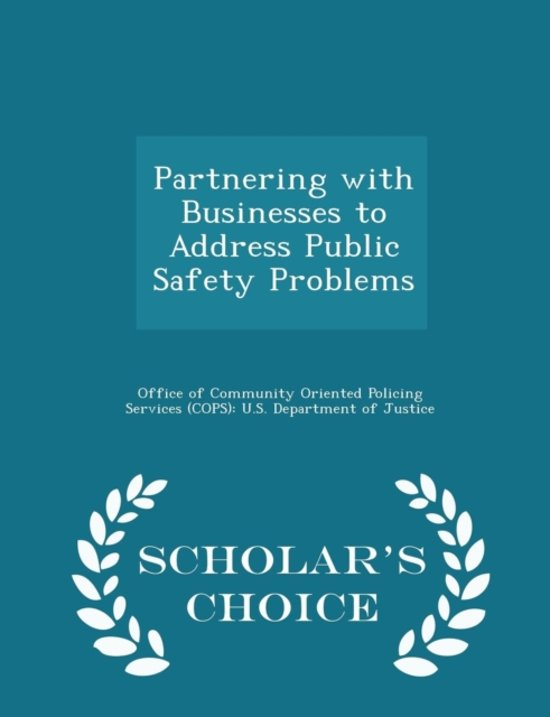 Partnering with Businesses to Address Public Safety Problems - Scholar's Choice Edition