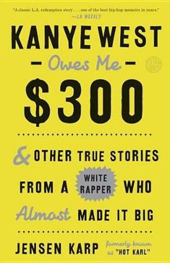 Boek cover KANYE WEST OWES ME $300 van Jensen Karp (Paperback)