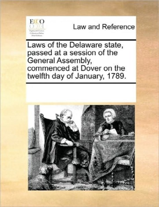 Laws of the Delaware State, Passed at a Session of the General Assembly, Commenced at Dover on the Twelfth Day of January, 1789