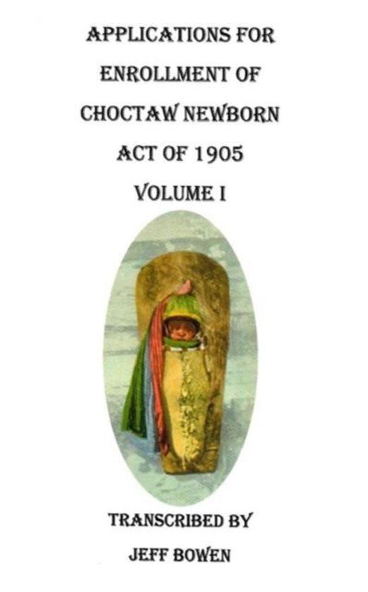 Applications for Enrollment of Choctaw Newborn, Act of 1905. Volume I