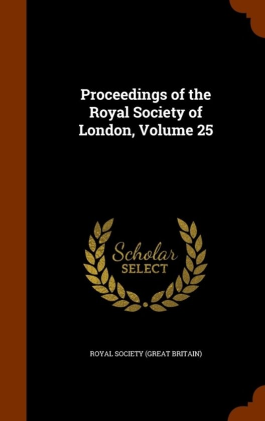 Proceedings of the Royal Society of London, Volume 25