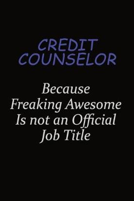 Credit Counselor Because Freaking Awesome Is Not An Official Job Title: Career journal, notebook and writing journal for encouraging men, women and ki