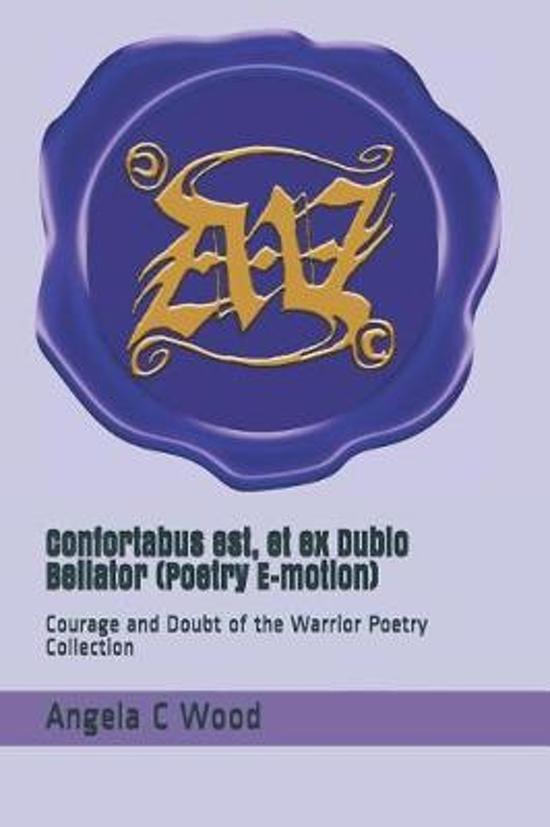 Confortabus Est, Et Ex Dubio Bellator (Poetry E-Motion)