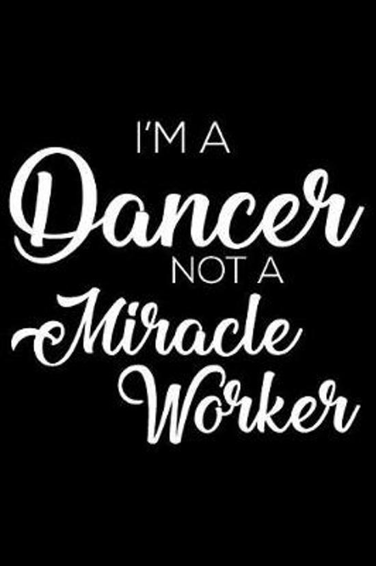 I'm a Dancer Not a Miracle Worker