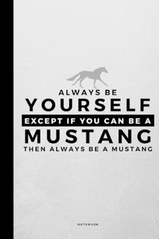 Always Be Yourself Except If You Can Be A Mustang: Small 120 Page Lined Spiritual Journal For Your Spirit Animal And Totem