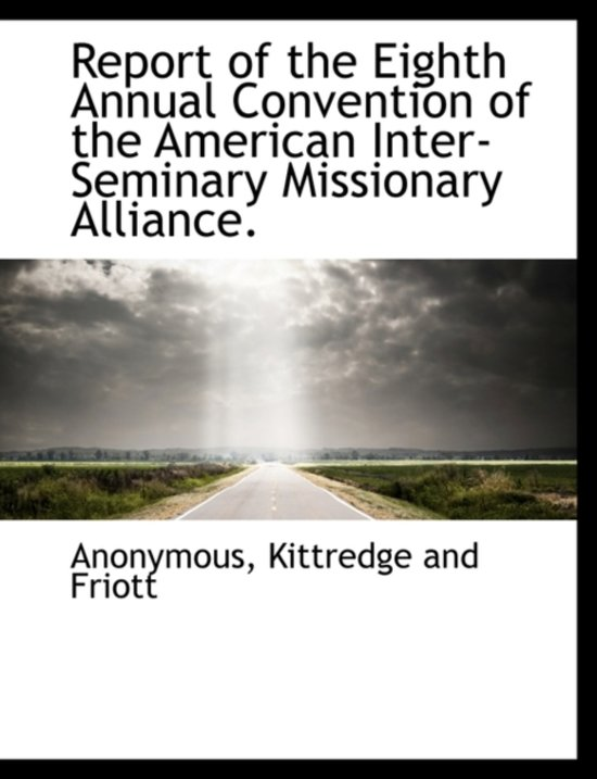 Report of the Eighth Annual Convention of the American Inter-Seminary Missionary Alliance.