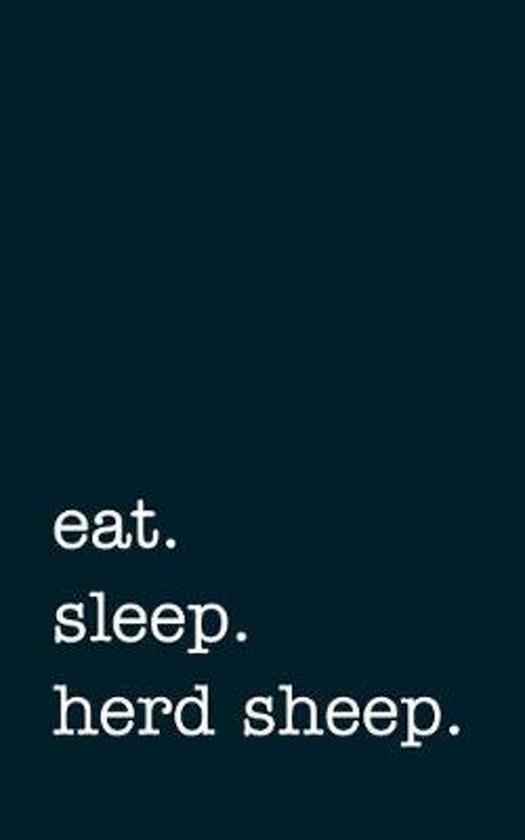 eat. sleep. herd sheep. - Lined Notebook