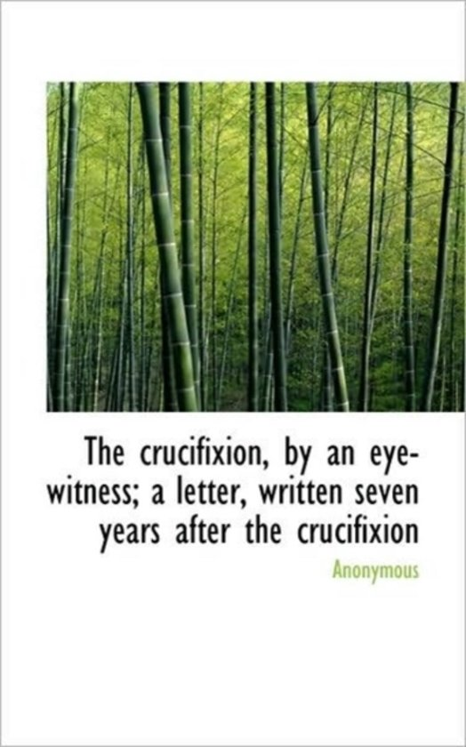 The Crucifixion, by an Eye-Witness; A Letter, Written Seven Years After the Crucifixion
