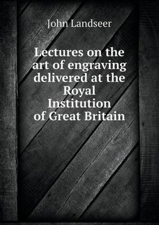 Lectures on the Art of Engraving Delivered at the Royal Institution of Great Britain
