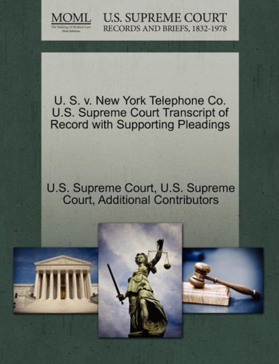 U. S. V. New York Telephone Co. U.S. Supreme Court Transcript of Record with Supporting Pleadings