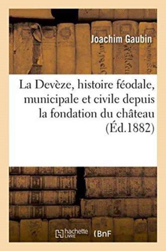 La Dev�ze, Histoire F�odale, Municipale Et Civile Depuis La Fondation Du Ch�teau de 1180 � 1223