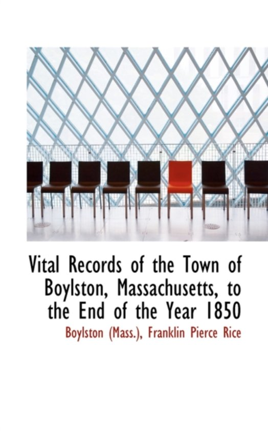 Vital Records of the Town of Boylston, Massachusetts, to the End of the Year 1850