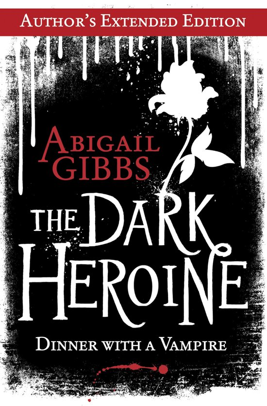 The Dark Heroine: Dinner with a Vampire (Author's Extended Edition)
