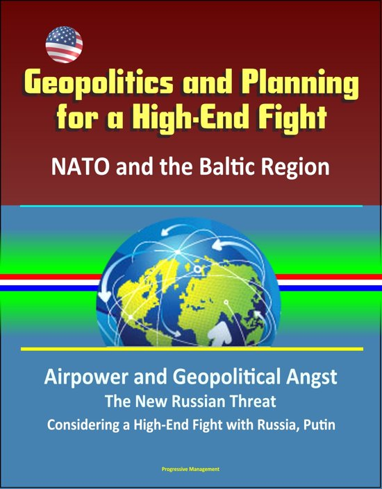 Geopolitics and Planning for a High-End Fight: NATO and the Baltic Region, Airpower and Geopolitical Angst, The New Russian Threat, Considering a High-End Fight with Russia, Putin
