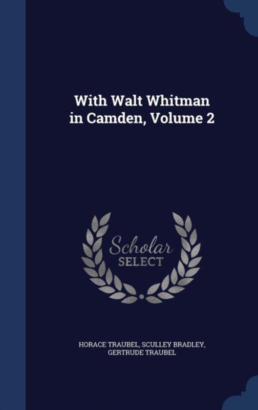 With Walt Whitman in Camden; Volume 2