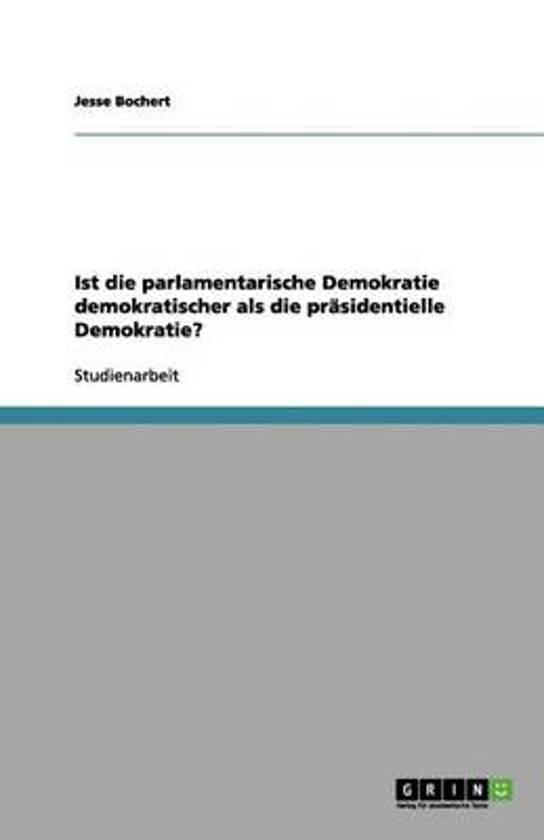 Ist Die Parlamentarische Demokratie Demokratischer ALS Die Pr sidentielle Demokratie?