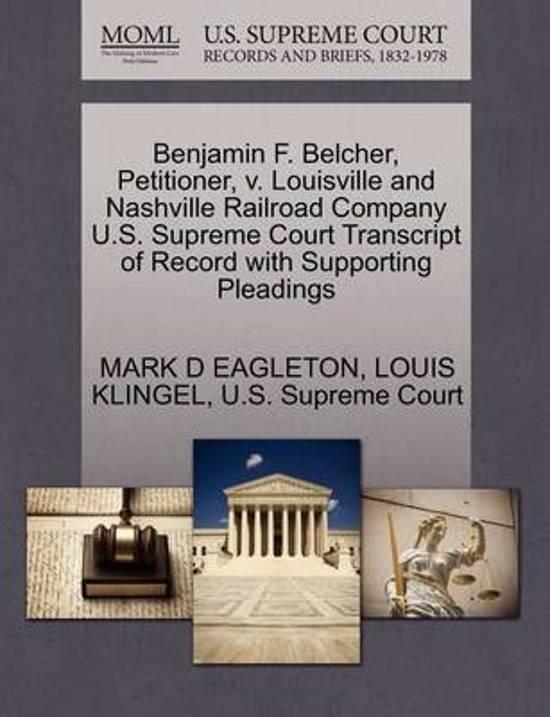 Benjamin F. Belcher, Petitioner, V. Louisville and Nashville Railroad Company U.S. Supreme Court Transcript of Record with Supporting Pleadings