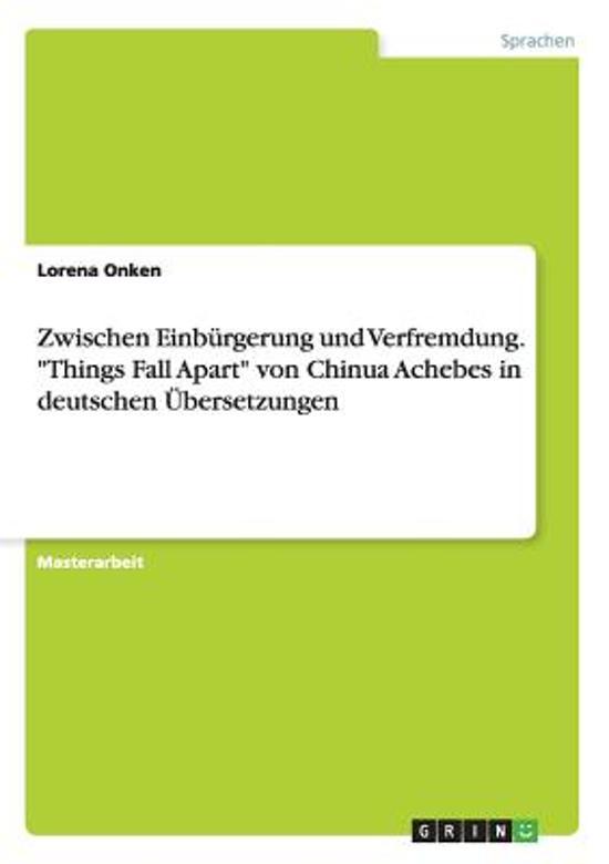 Zwischen Einburgerung Und Verfremdung. Things Fall Apart Von Chinua Achebe in Deutschen Ubersetzungen