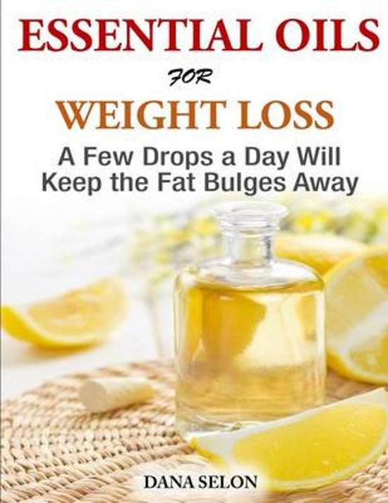 Essentials Oils for Weight Loss - A Few Drops a Day Will Keep the Fat Bulges Awa