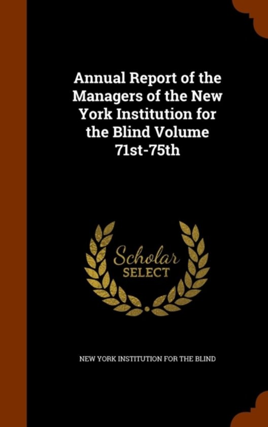 Annual Report of the Managers of the New York Institution for the Blind Volume 71st-75th