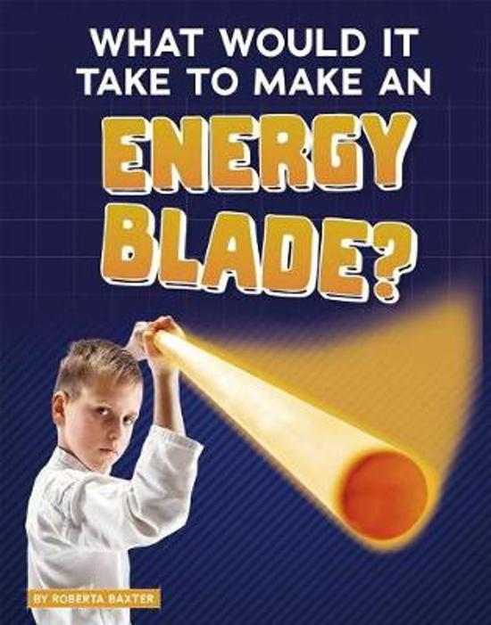 What Would It Take to Make an Energy Blade?