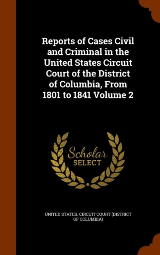 Reports of Cases Civil and Criminal in the United States Circuit Court of the District of Columbia, from 1801 to 1841 Volume 2