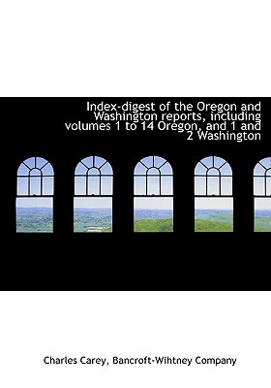 Index-Digest of the Oregon and Washington Reports, Including Volumes 1 to 14 Oregon, and 1 and 2 Washington