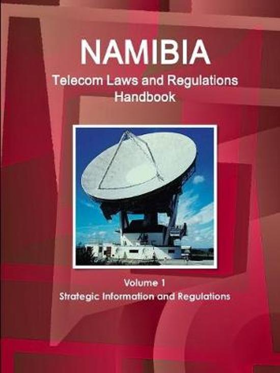 Namibia Telecom Laws and Regulations Handbook Volume 1 Strategic Information and Regulations