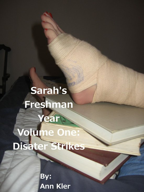 Sarah's Freshman Year: Volume One - Disaster Strikes