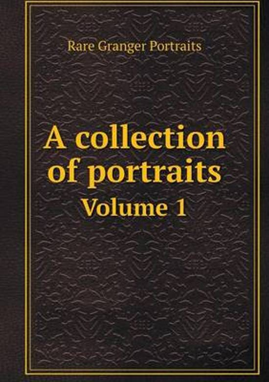 A Collection of Portraits Volume 1