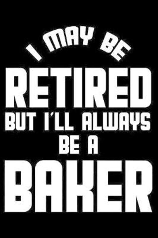 I May Be Retired But I'll Always Be A Baker