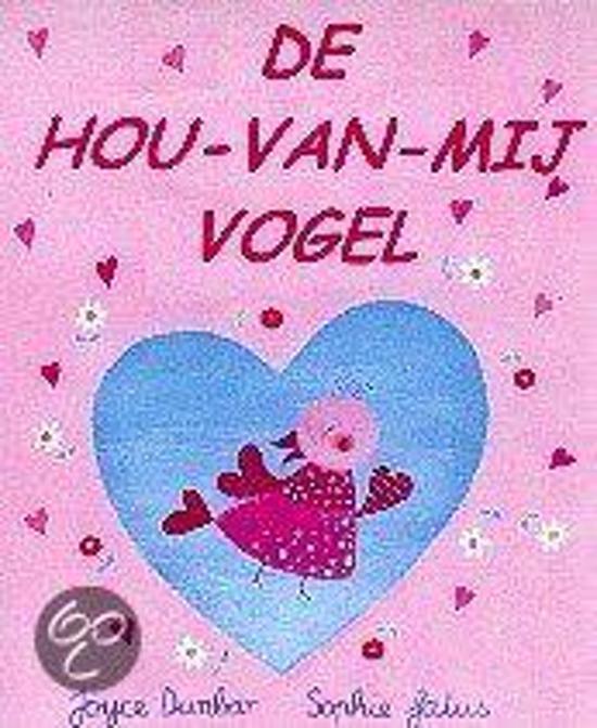 Boek cover De Hou-Van-Mij Vogel van Joyce Dunbar (Hardcover)