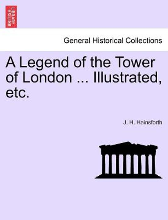 A Legend of the Tower of London ... Illustrated, Etc.