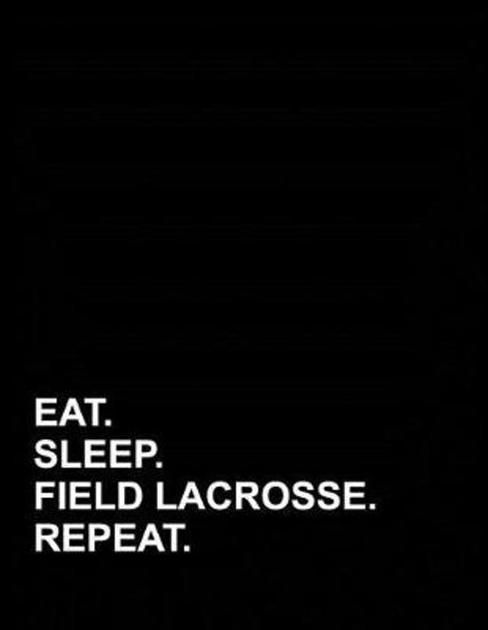 Eat Sleep Field Lacrosse Repeat